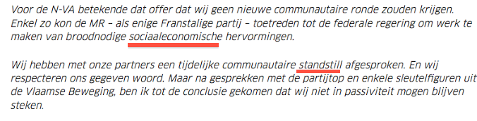 "'Standstill' est en soi correct, mais doit de préférence être mis entre guillemets puisqu'il s'agit d'un mot emprunté à la langue anglaise. En outre, il existe un parfait équivalent en néerlandais : stilstand. Le mot 'sociaaleconomisch' dans ce contexte doit être écrit avec un tiret entre les deux composantes puisque les parties sont interchangeables : De Wever vise ici en effet le social et l'économique à part et non l'économie sociale' - Op zich is ""standstill"" correct, maar het wordt best tussen aanhalingstekens geschreven, daar het om een Engelstalig leenwoord gaat. Bovendien bestaat er een perfect alternatief in het Nederlands: stilstand. Het woord ""sociaaleconomisch"" wordt in deze context geschreven met een verbindingsstreepje tussen de twee samenstellende delen, omdat die onderling inwisselbaar zijn. De Wever heeft het immers over het ""sociale"" en het ""economische"" afzonderlijk, niet over de sociale economie (source-bron: nieuws.vtm.be)"